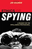 Ethics of Spying: A Reader for the Intelligence Professional (Security and Professional Intelligence Education Series Book 8)