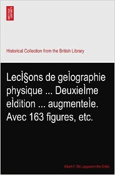 Leçons de geÌographie physique ... DeuxieÌme eÌdition ... augmenteÌe. Avec 163 figures, etc.