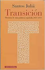 Transición: Historia de una política española 1937-2017: Amazon.es: Juliá, Santos: Libros