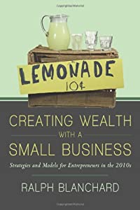 Creating Wealth With A Small Business: Strategies and Models for Entrepreneurs in the 2010S by iUniverse Publishing