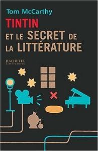 Tintin et le secret de la littérature par Tom Mccarthy