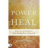 Power to Heal: Keys to Activating God's Healing Power in Your Life
