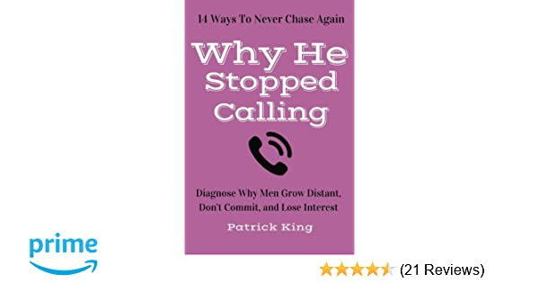 Why He Stopped Calling: Diagnose Why Men Grow Distant, Don't Commit