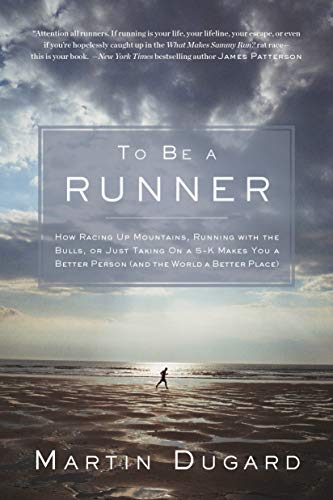 Pdf Outdoors To Be a Runner: How Racing Up Mountains, Running with the Bulls, or Just Taking on a 5-K Makes  You a Better Person (and the World a Better Place)