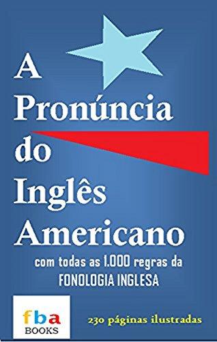 A Pronúncia do Inglês Americano - com todas as 1.000 regras da fonologia inglesa