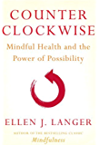 Counterclockwise: Mindful Health and the Power of Possibility