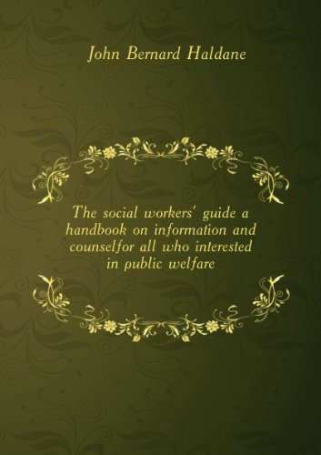 ***RE-PRINT*** The social workers' guide; a handbook on information and counselfor all who interested in public welfare