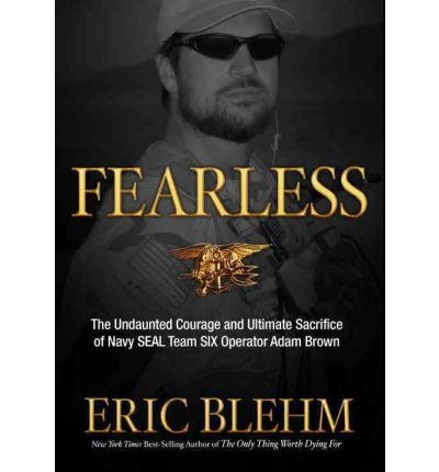 [(Fearless: The Undaunted Courage and Ultimate Sacrifice of Navy SEAL Team Six Operator Adam Brown )] [Author: Eric Blehm] [May-2012]