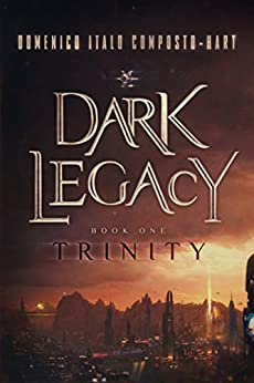 Dark Legacy: Book I - Trinity (The Legacy Cycle 1) by [Composto-Hart, Domenico Italo]