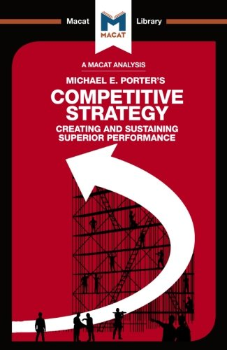 Competitive Strategy: Creating and Sustaining Superior Performance (The Macat Library)