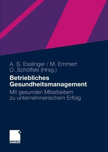Betriebliches Gesundheitsmanagement: Mit gesunden Mitarbeitern zu unternehmerischem Erfolg (German Edition) Taschenbuch – 27. April 2010 Adelheid Susanne Esslinger Gabler Verlag 3834920894 Betriebswirtschaft