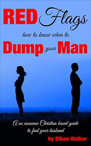 Red Flags how to know when to Dump your Man by [Walker, Ethan]