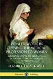 img - for Pioneer Work in Opening the Medical Profession to Women: Autobiography of the First Woman in the USA to Receive a Degree in Medicine book / textbook / text book