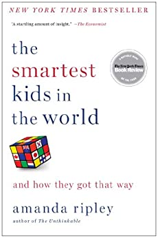 The Smartest Kids in the World: And How They Got That Way by [Ripley, Amanda]