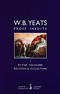 Prose inédite. Mythe, Folklore, Religion, Occultisme - tome 1 - par William Butler Yeats