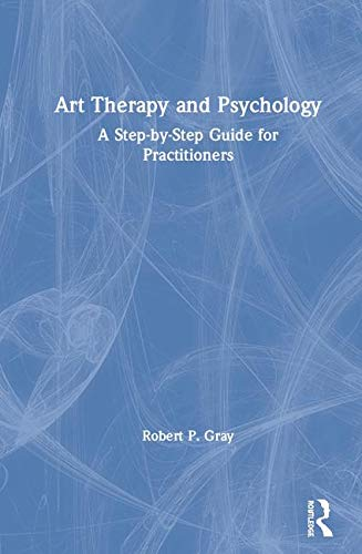 Art Therapy and Psychology: A Step-by-Step Guide for Practitioners (Evidence Based Practice Occupational Therapy Mental Health)