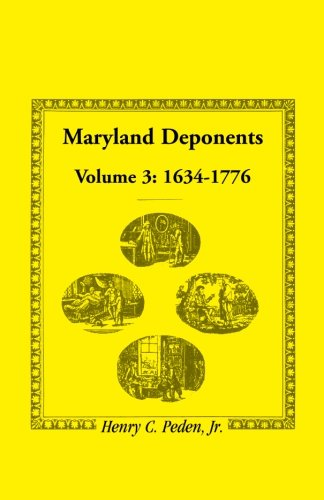 Read Online Maryland Deponents: Volume 3, 1634-1776 pdf