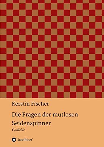 Die Fragen Der Mutlosen Seidenspinner (German Edition)