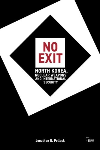 No Exit: North Korea, Nuclear Weapons, and International Security (Adelphi series)