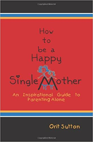 How to be a happy single mother an inspirational guide to parenting how to be a happy single mother an inspirational guide to parenting alone amazon orit sutton 9781608607303 books ccuart Image collections