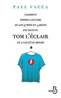 Book's Cover ofComment Thomas Leclerc 10 ans 3 mois et 4 jours est devenu Tom l'Eclair et a sauvé le monde...
