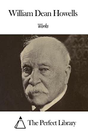 the life and works of william dean howells Complete works of william dean howells has 4 ratings and 1 review william dean howells, the realist master known as the dean of american letters, prod.