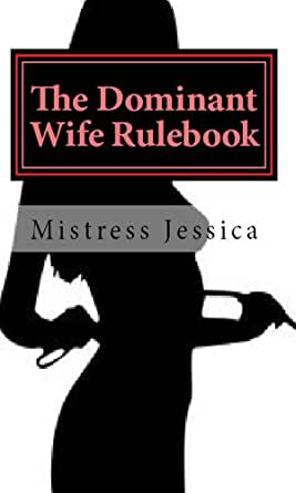 The Dominant Wife Rulebook - Kindle edition by Mistress