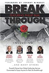 Break Through Featuring Phillip Bilal: Powerful Stories from Global Authorities that are Guaranteed to Equip Anyone for Real Life Breakthrough Paperback