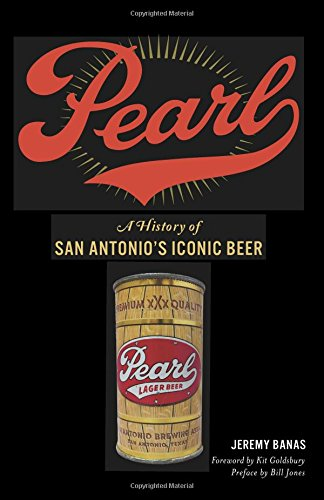 Pearl: A History of San Antonio's Iconic Beer (American Palate) by Jeremy Banas