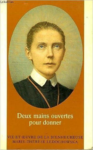 Livre Deux mains ouvertes pour donner, vie et oeuvre de la bienheureuse marie-therese ledochowska epub, pdf