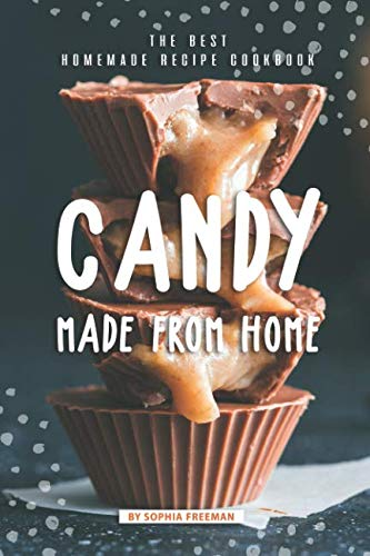 Candy made from Home: The Best Homemade Recipe Cookbook
