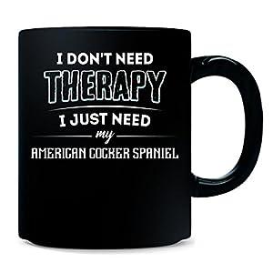 Don't Need Therapy Need My American Cocker Spaniel - Mug 3