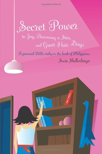 Secret Power to Joy, Becoming a Star, and Great Hair Days: A Study on the Book of Philippians (Secret Power Bible Studies for Girls) pdf epub