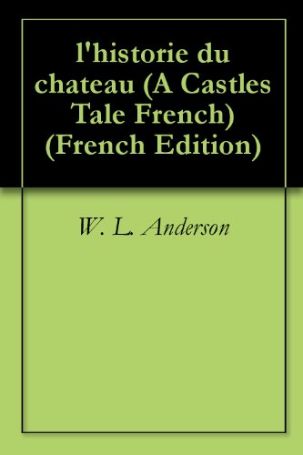 l'historie du chateau (A Castles Tale French) (French Edition)