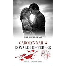 The Murder of Carolyn Nail & Donald Hofferber: Crimes of Passion Series (Book 21)