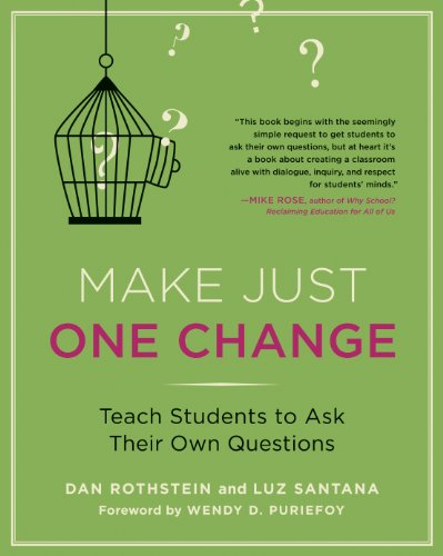 Make Just One Change: Teach Students to Ask Their Own Questions by [Rothstein , Dan, Santana, Luz]
