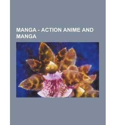 [ Manga - Action Anime and Manga: 009-1, 07-Ghost, 3x3 Eyes, 6 Angels, 9th Sleep, Afro Samurai, Agent Aika, Akumetsu, All Purpose Cultural Cat-Girl Nuku Source Wikia ( Author ) ] { Paperback } 2013