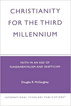 Book Christianity For The Third Millennium: Faith in an Age of Fundamentalism and Skepticism