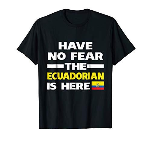 Have No Fear The Ecuadorian Is Here Proud Ecuador Pride Funny Flag T-Shirt