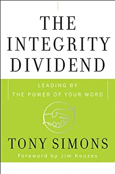 The Integrity Dividend: Leading by the Power of Your Word by [Simons, Tony]