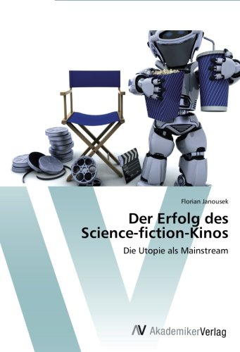 Read Online Der Erfolg des  Science-fiction-Kinos: Die Utopie als Mainstream (German Edition) PDF