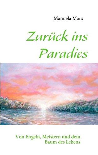 Zurück ins Paradies: Von Engeln, Meistern und dem Baum des Lebens