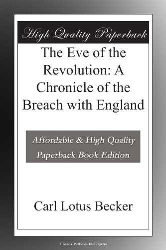 The Eve of the Revolution: A Chronicle of the Breach with England