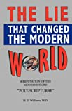 The LIe That Changed the Modern World, H. D. Williams, 1568480423