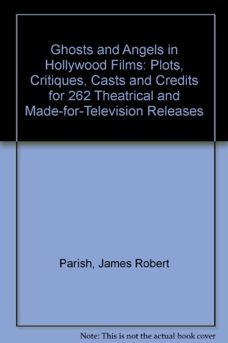 D.o.w.n.l.o.a.d Ghosts and Angels in Hollywood Films: Plots, Critiques, Casts and Credits for 264 Theatrical and Mad DOC