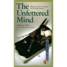 The Unfettered Mind: Writings of the Zen Master to the Sword Master (The Way of the Warrior Series) by Takuan Soho New Edition (1988)