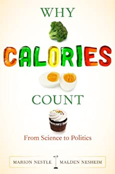 Why Calories Count: From Science to Politics (California Studies in Food and Culture Book 33) by [Nestle, Marion, Nesheim, Malden]