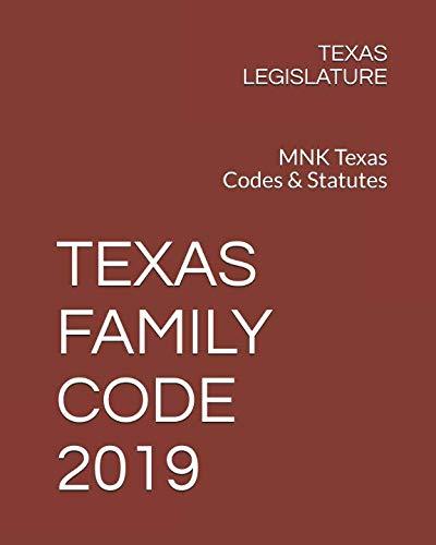 TEXAS FAMILY CODE 2019: MNK Texas Codes & Statutes