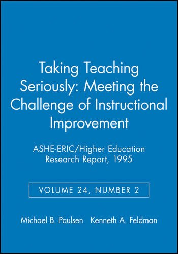 Taking Teaching Seriously: Meeting the Challenge of Instructional Improvement: ASHE-ERIC/Higher Education Research Report, Number 2, 1995 (Volume 24) (J-B ASHE Higher Education Report Series (AEHE))