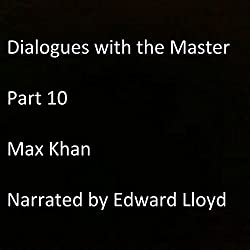 Dialogues with the Master: Part 10